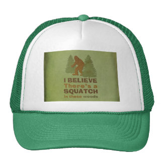I believe there's a SQUATCH in these woods Hats