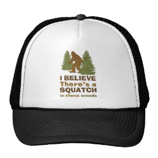 I believe there's a SQUATCH in these woods Trucker Hat
