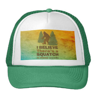 I believe there's a SQUATCH in these woods Trucker Hats