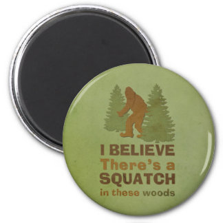 I believe there's a SQUATCH in these woods Magnet