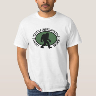 I Believe There's a SQUATCH in these woods! Oval Tee Shirt