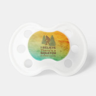 I believe there's a SQUATCH in these woods Pacifier