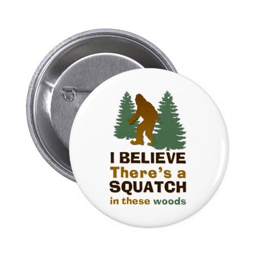 I believe there's a SQUATCH in these woods Pin