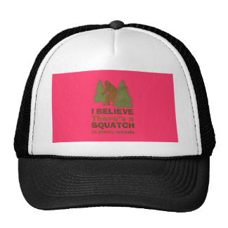 I believe there's a SQUATCH in these woods pink Trucker Hats