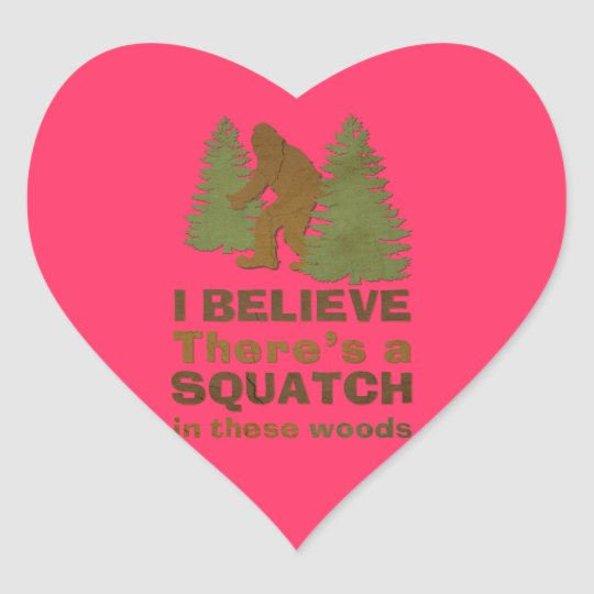 I believe there's a SQUATCH in these woods pink Heart Sticker