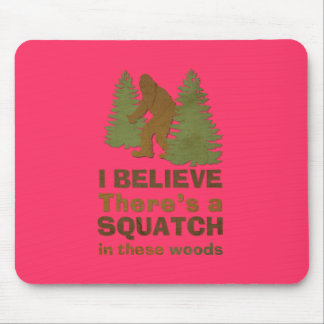 I believe there's a SQUATCH in these woods pink Mouse Pad