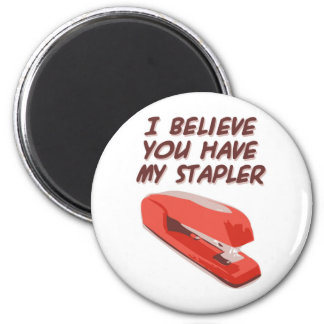 I BELIEVE YOU HAVE MY STAPLER 2 INCH ROUND MAGNET