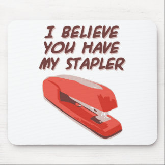 I BELIEVE YOU HAVE MY STAPLER MOUSEPADS