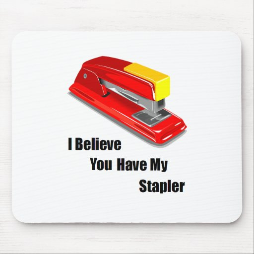 I believe you have my stapler office space mouse pad
