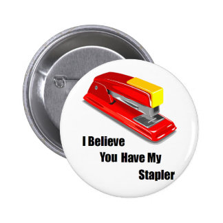 I believe you have my stapler office space pinback button