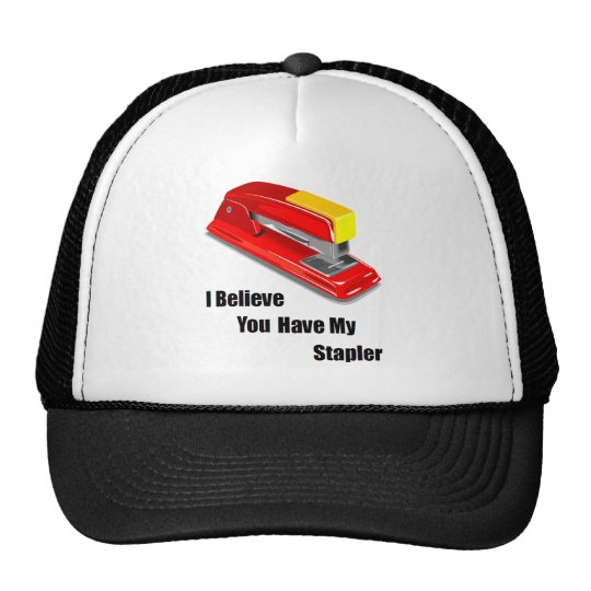 I believe you have my stapler office space trucker hat