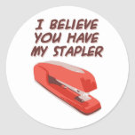 I BELIEVE YOU HAVE MY STAPLER ROUND STICKERS