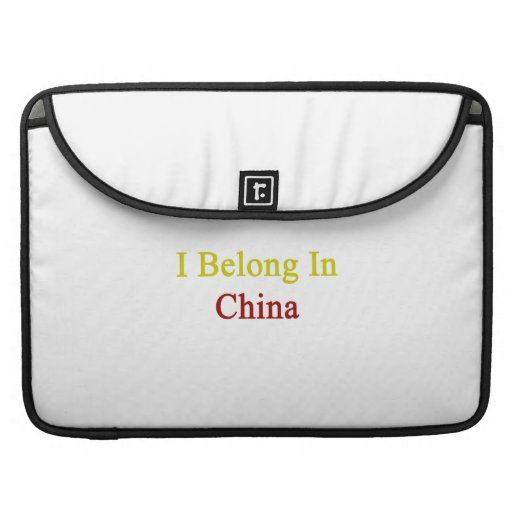 I Belong In China Sleeves For MacBook Pro