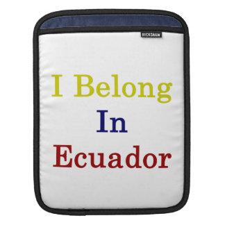 I Belong In Ecuador Sleeve For iPads