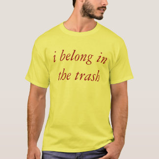 i belong in the trash T-Shirt