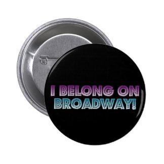 I belong on Broadway! 2 Inch Round Button