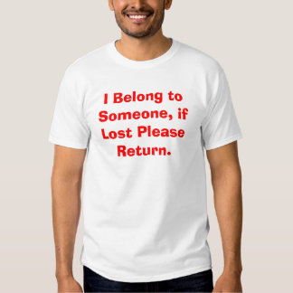 I Belong to Someone, if Lost Please Return. T Shirts
