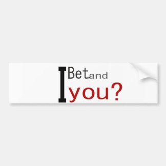I Bet and you? sticker Car Bumper Sticker