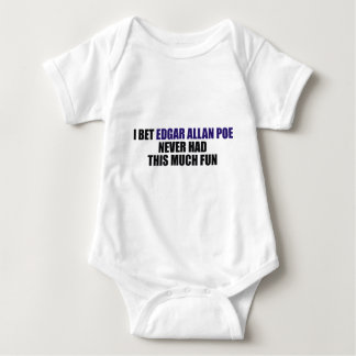 I Bet Edgar Allan Poe Never Had This Much Fun Baby Bodysuit