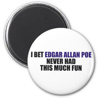 I Bet Edgar Allan Poe Never Had This Much Fun Magnet