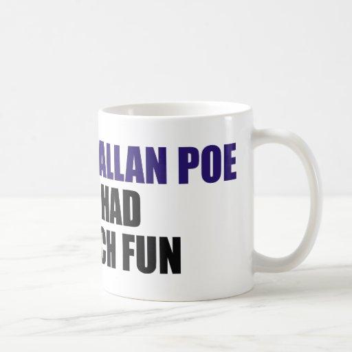 I Bet Edgar Allan Poe Never Had This Much Fun Mugs