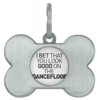 I bet that you look good on the dancefloor pet name tag