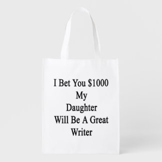 I Bet You 1000 My Daughter Will Be A Great Writer. Grocery Bags