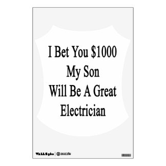 I Bet You 1000 My Son Will Be A Great Electrician. Room Graphic