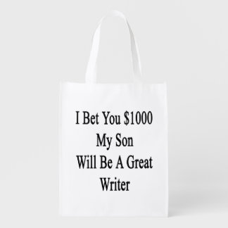 I Bet You 1000 My Son Will Be A Great Writer Reusable Grocery Bags