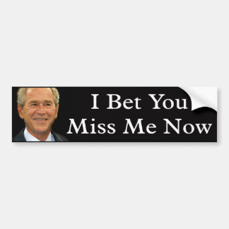 I Bet You Miss Me Now Bumper Sticker