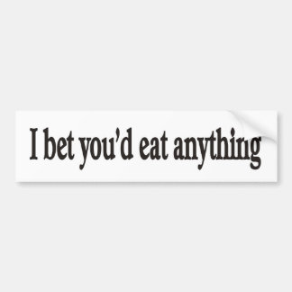 I BET YOU'DE EAT ANYTHING CUSTOMIZABLE Bumper Stck Bumper Sticker