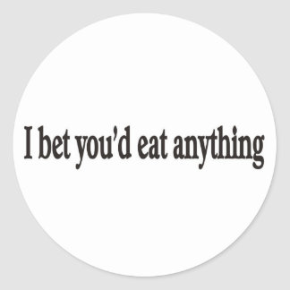 I BET YOU'DE EAT ANYTHING CUSTOMIZABLE STICKER