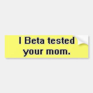 I Beta tested your mom. Bumper Sticker