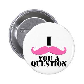 I bigote usted un bigote del rosa de la pregunta pin redondo de 2 pulgadas