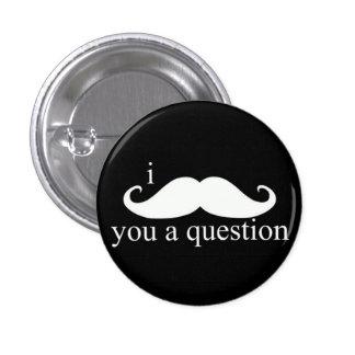 I bigote usted un botón de la pregunta pin redondo de 1 pulgada