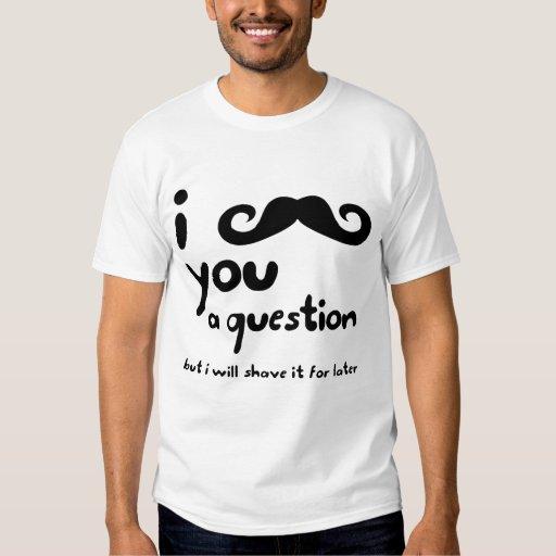 I bigote usted una camiseta de la pregunta playera