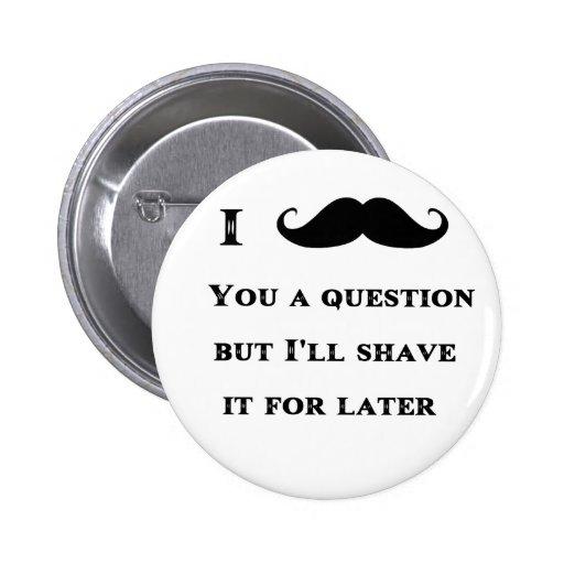 I bigote usted una imagen divertida de la pregunta pin redondo de 2 pulgadas