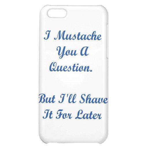 I bigote usted una pregunta….