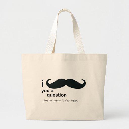 I bigote usted una pregunta bolsas de mano