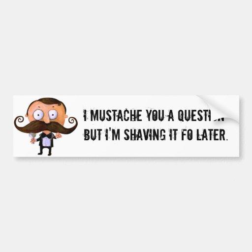 I bigote usted una pregunta… etiqueta de parachoque