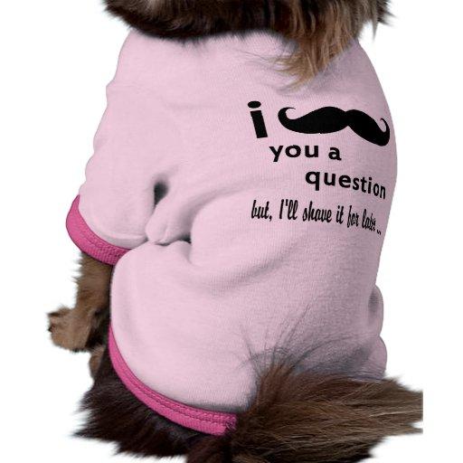 I bigote usted una pregunta camisas de mascota