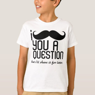 I bigote usted una pregunta embroma la camiseta