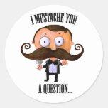 I bigote usted una pregunta… etiqueta redonda