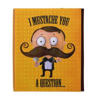 I bigote usted una pregunta…