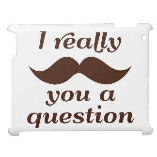 I bigote usted una pregunta