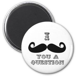 I bigote usted una pregunta imán redondo 5 cm
