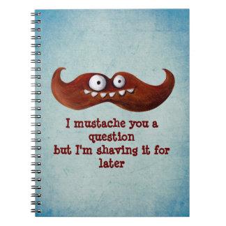 I bigote usted una pregunta… libreta espiral