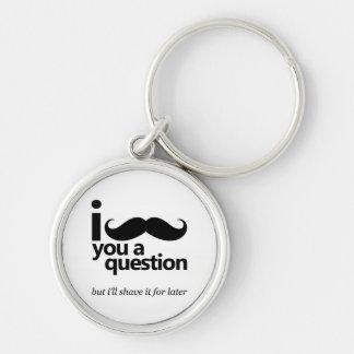 I bigote usted una pregunta llavero redondo plateado