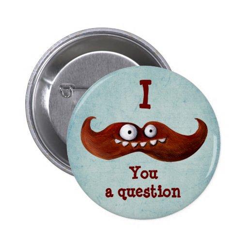 I bigote usted una pregunta… pin