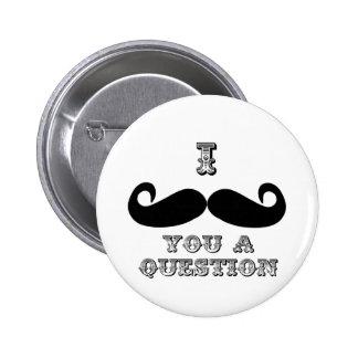 I bigote usted una pregunta pin redondo 5 cm